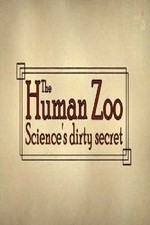 The Human Zoo: Science's Dirty Secret
