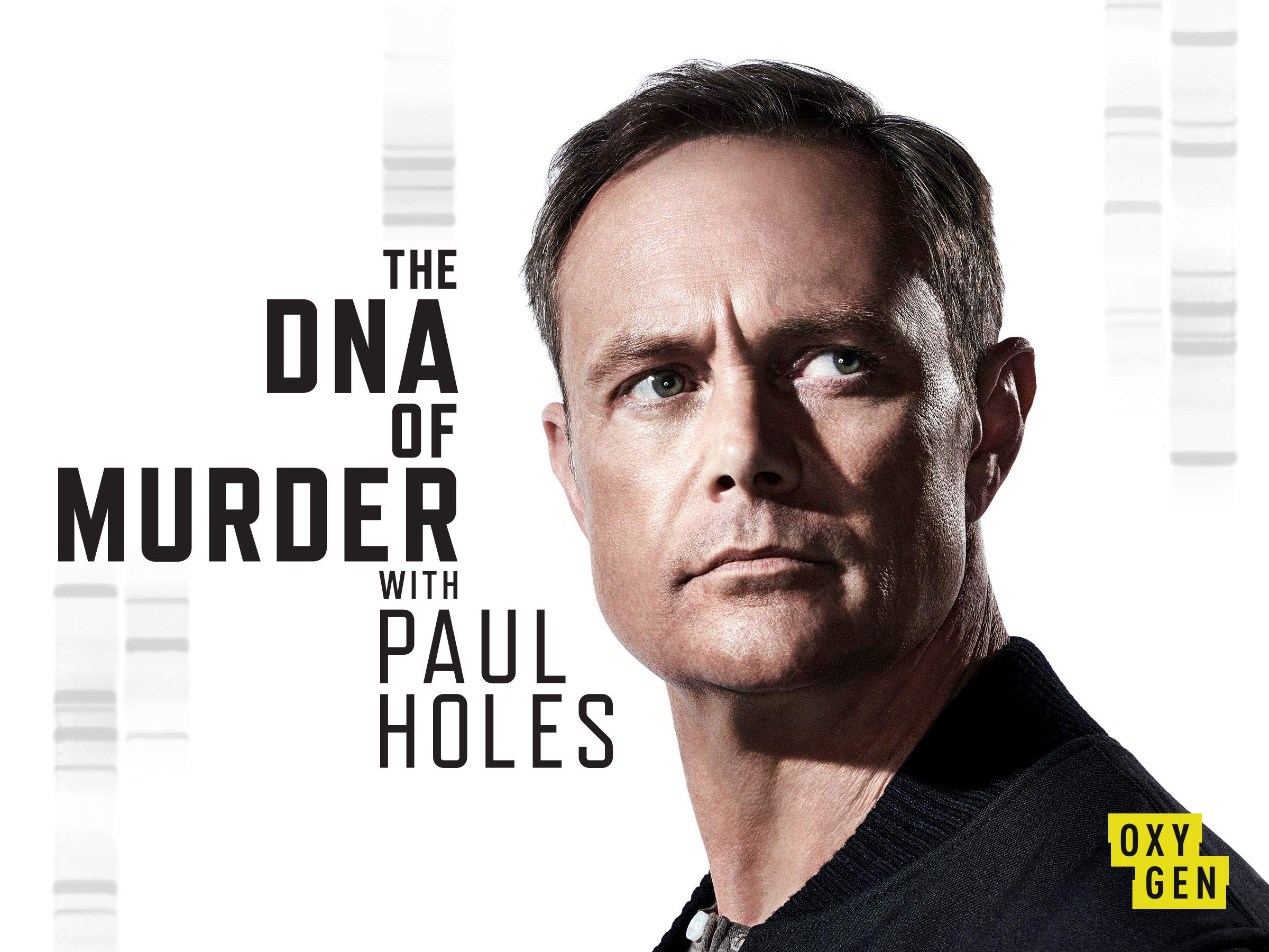 The Dna Of Murder With Paul Holes: Season 1