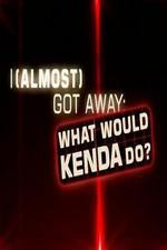 I (almost) Got Away With It: What Would Kenda Do?: Season 1