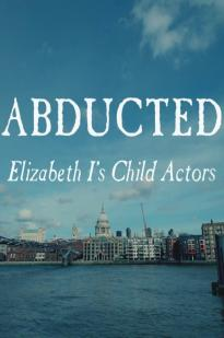 Abducted: Elizabeth I's Child Actors