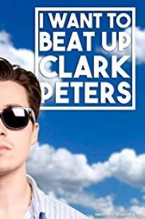 I Want To Beat Up Clark Peters