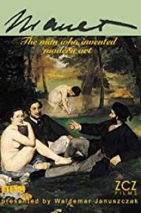 Manet: The Man Who Invented Modern Art