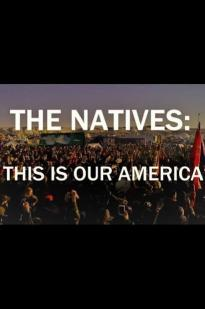 The Natives: This Is Our America